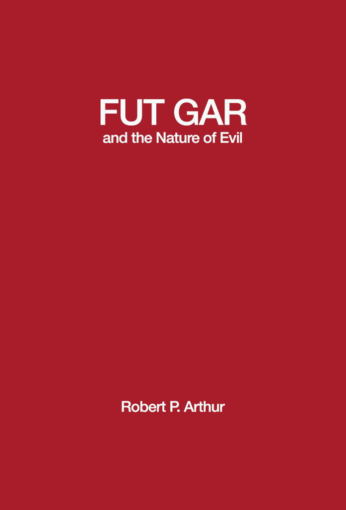 Fut Gar and the Nature of Evil